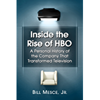 Inside the Rise of HBO: A Personal History of the Company That Transformed Television (English Edition)