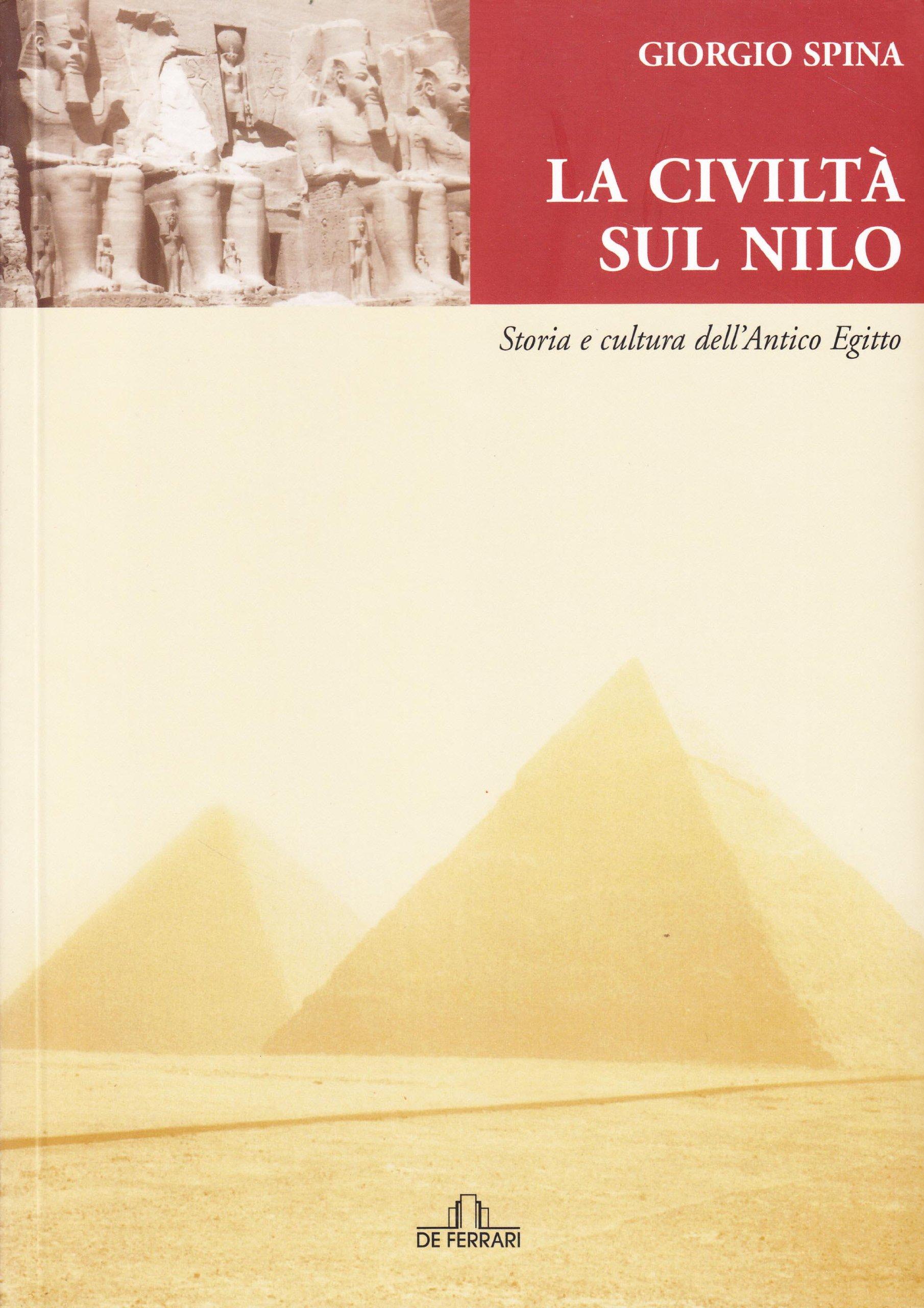 La civiltà sul Nilo. Storia e cultura dell'antico Egitto Copertina rigida – 6 mag 2008 Giorgio Spina De Ferrari 8871729226 Egittologia