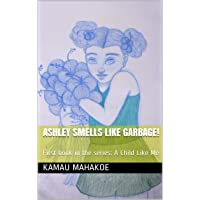 Ashley Smells Like Garbage!: First book in the series: A Child Like Me