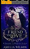 A Friend in Love (A Vampire In Disguise Book 1)