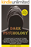 Dark Psychology: A Complete Guide To Learning How To Master Persuasion, Manipulation Tecniques, Read Body Language And Influence People's Behaviour Secretly ( Mind Control, Hypnosis, NLP)