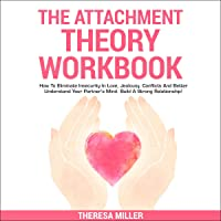 The Attachment Theory Workbook: How to Eliminate Insecurity in Love, Jealousy, Conflicts and Better Understand Your Partner's Mind. Build a Strong Relationships!