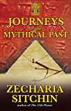 Journeys to the Mythical Past (The Earth Chronicles Expeditions Book 2)