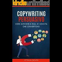 Copywriting Persuasivo: Come scrivere potenti email di vendita che convertono grazie al Copywriting (Italian Edition)