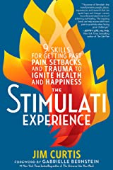 The Stimulati Experience: 9 Skills for Getting Past Pain, Setbacks, and Trauma to Ignite Health and Happiness Kindle Edition