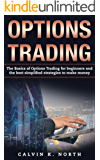 Options Trading: The Basics of Options Trading for Beginners and the Best Simplified Strategies to Make Money