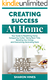 Creating Success At Home: Your Guide to Redefining Home, Conquering Clutter, Taking Back Time, Boosting Your Energy and Overcoming Decorating Fears
