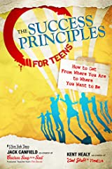 The Success Principles for Teens: How to Get From Where You Are to Where You Want to Be Paperback
