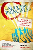 The Success Principles for Teens: How to Get From