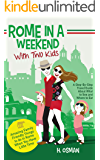 Rome in a Weekend with Two Kids: A Step-By-Step Travel Guide About What to See and Where to Eat (Amazing Family-Friendly Things to do in Rome When You Have Little Time) (English Edition)