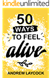 50 Ways To Feel Alive