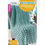 Make in a Weekend Afghans to Crochet-10 Simple Designs for Cozy Wraps for the Family-Easy or Easy-Plus Skill Levels Using Med