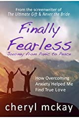 Finally Fearless - Journey from Panic to Peace: How Overcoming Anxiety Helped Me Find True Love Kindle Edition