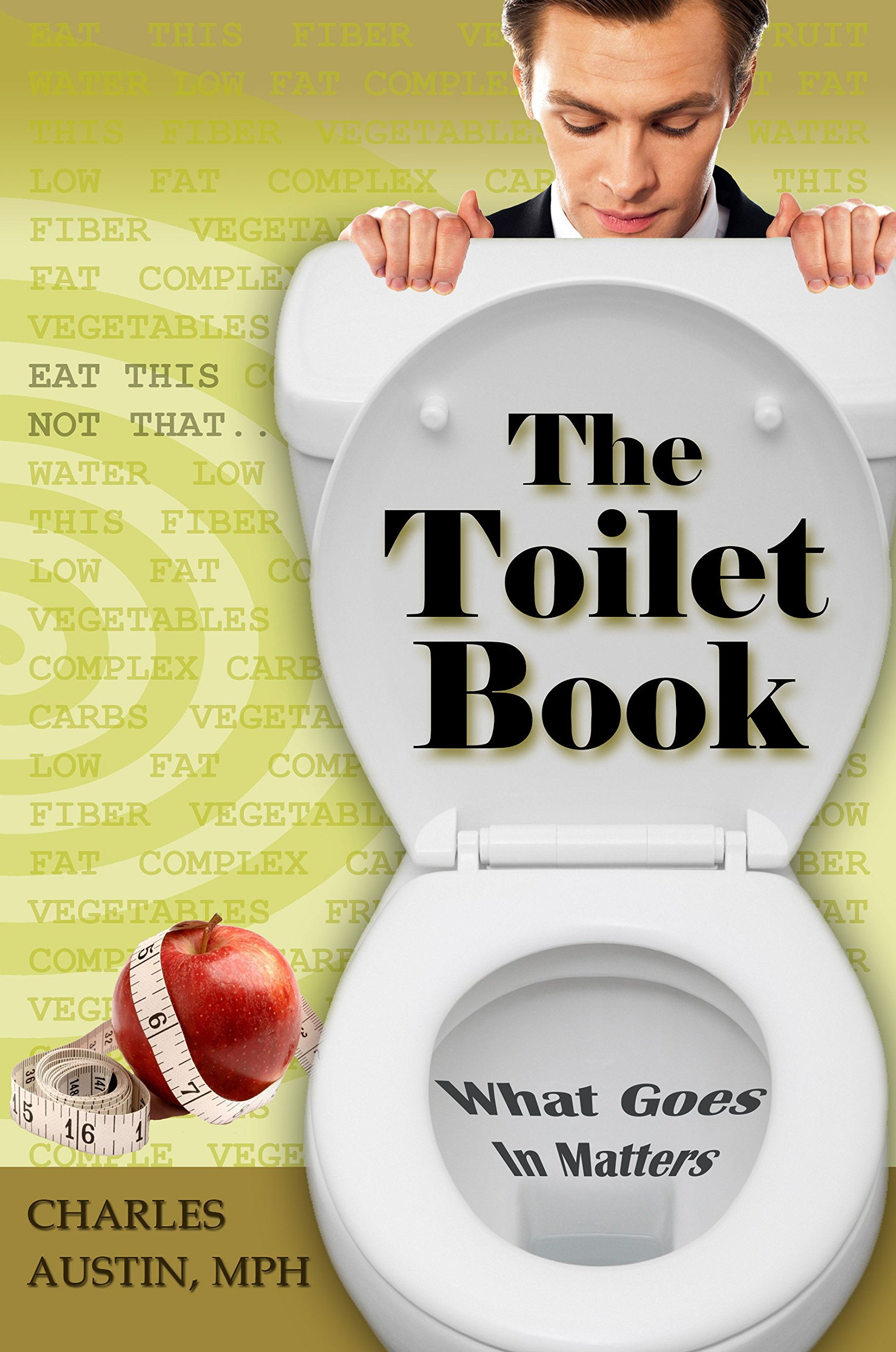 Read Online The Toilet Book: What Goes In Matters PDF