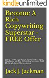 Become A Rich Copywriting Superstar - FREE Offer: Lot of People Are Saying Great Things About This Book. Just The Other Day Someone Told Me Really Great ... several hundred thousand dollars a year.)