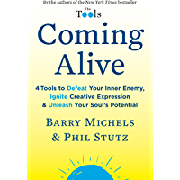 Coming Alive: 4 Tools to Defeat Your Inner Enemy, Ignite Creative Expression & Unleash Your Soul's Potential (English Edition)