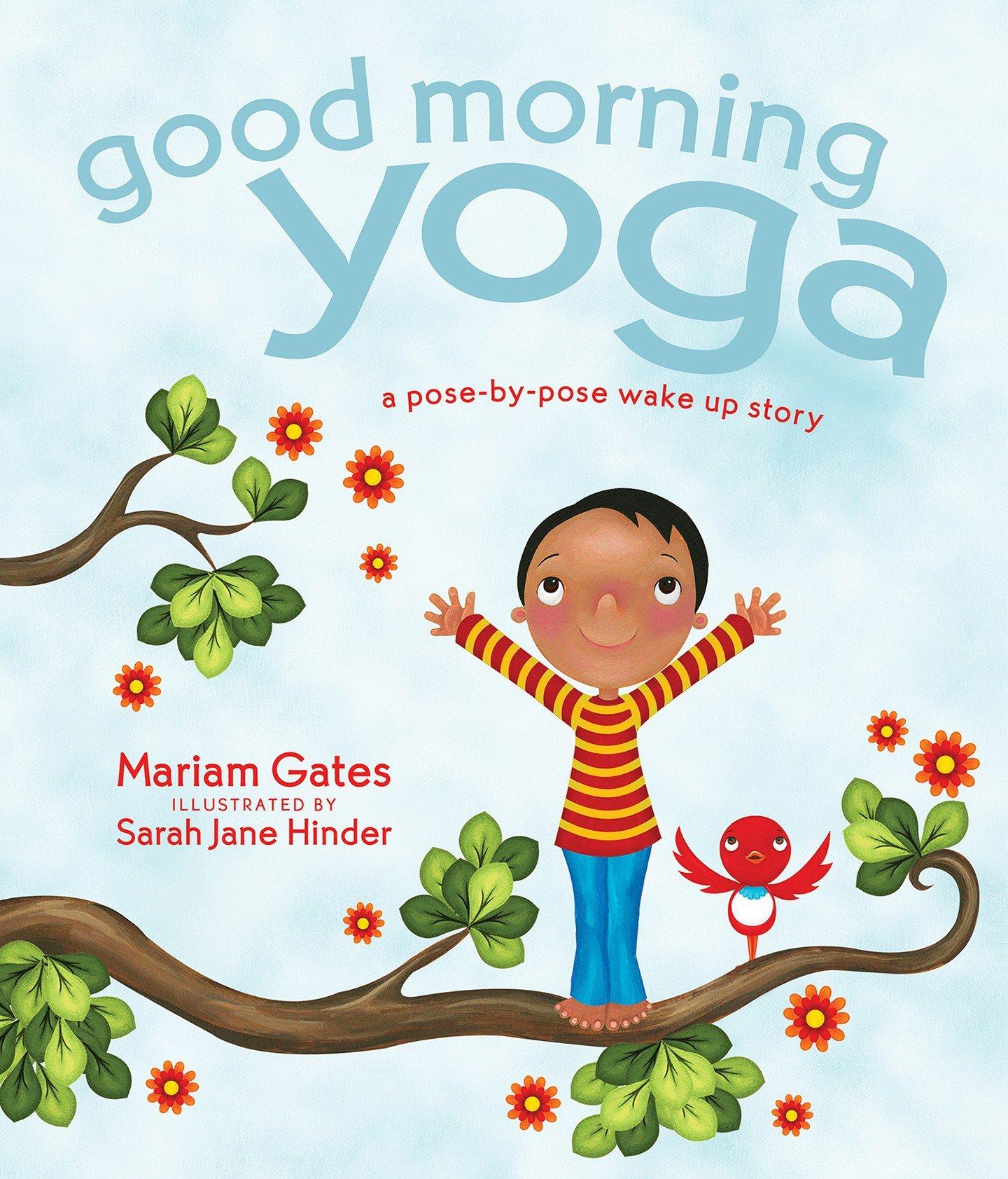 Amazon.com: Good Morning Yoga: A Pose-by-Pose Wake Up Story  (0001622036026): Mariam Gates, Sarah Jane Hinder: Books