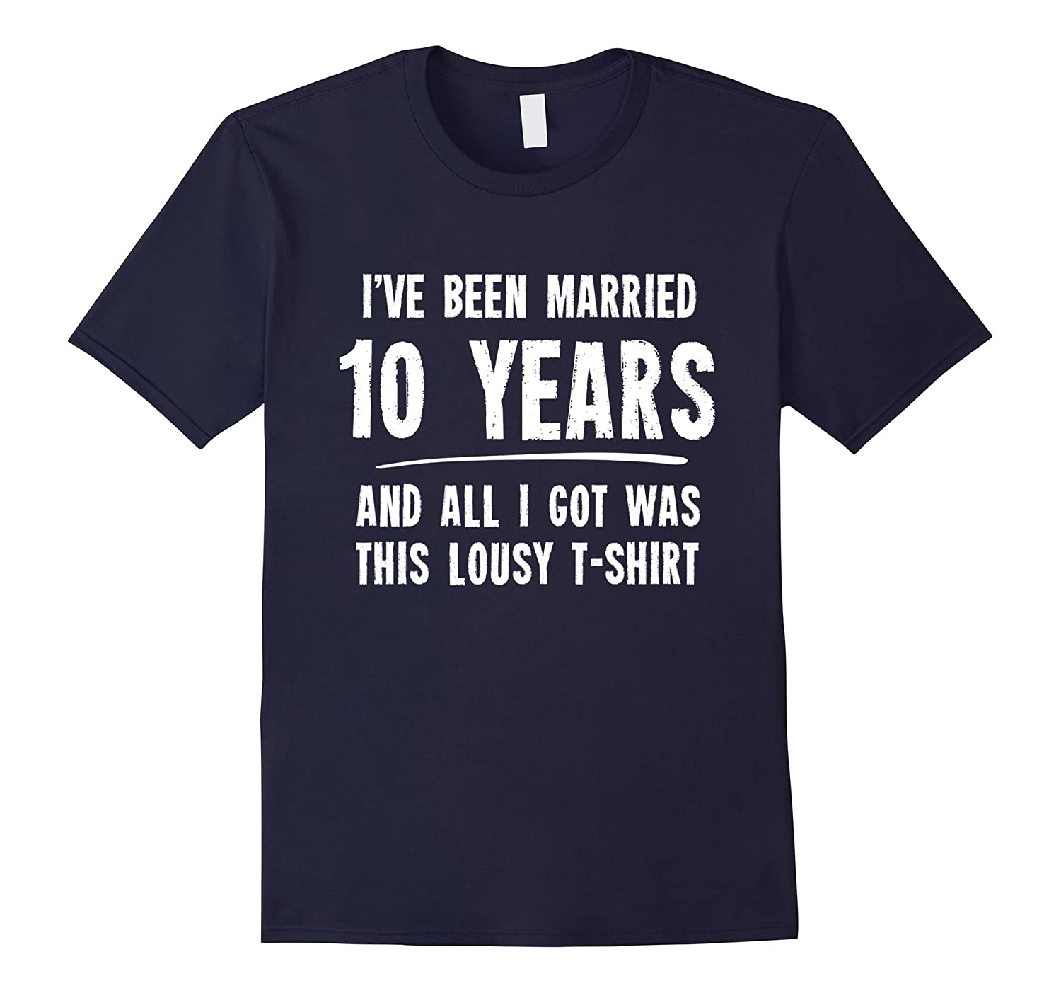 10 Year Anniversary Gift 10th Wedding Married Funny T-Shirt-TH