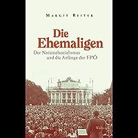 Die Ehemaligen: Der Nationalsozialismus und die Anfänge der FPÖ
