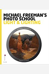 Michael Freeman's Photo School: Light & Lighting: Maximise the Potential of Every Scene (English Edition) eBook Kindle