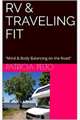 "RV & Traveling Fit: ""Mind & Body Balancing on the Road"" (RV Fit Book 1) Kindle Edition"