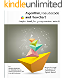 Algorithm, Pseudocode and Flowchart: Learn Algorithm in Simple Steps. For absolute beginners, ICT, KS3, GCSE, A-Level, Under Graduate, Kids, SAT & for all IT Enthusiast.