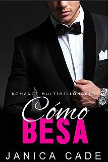 Cómo besa LIBRO 1: Romance multimillonario (Serie Contrato con un multimillonario) (Spanish