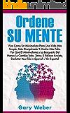 Ordene Su Mente: Viva Como Un Minimalista Para Una Vida Más Simple, Más Disciplinada Y Mucho Más Feliz. ¿Por Qué El Minimalismo, Stress & Relieve Anxiety, Declutter Your life in Spanish/En Espanol