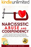 Narcissistic Abuse and Codependency: A Step by Step Guide to Dealing With Narcissism and Outsmart a Narcissist.How to…