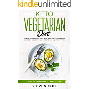 Keto Vegetarian Diet: Cleanse Your Body With The Ultimate Plant-Based Ketogenic Diet for Weight Loss, Burn Fat, Boost…
