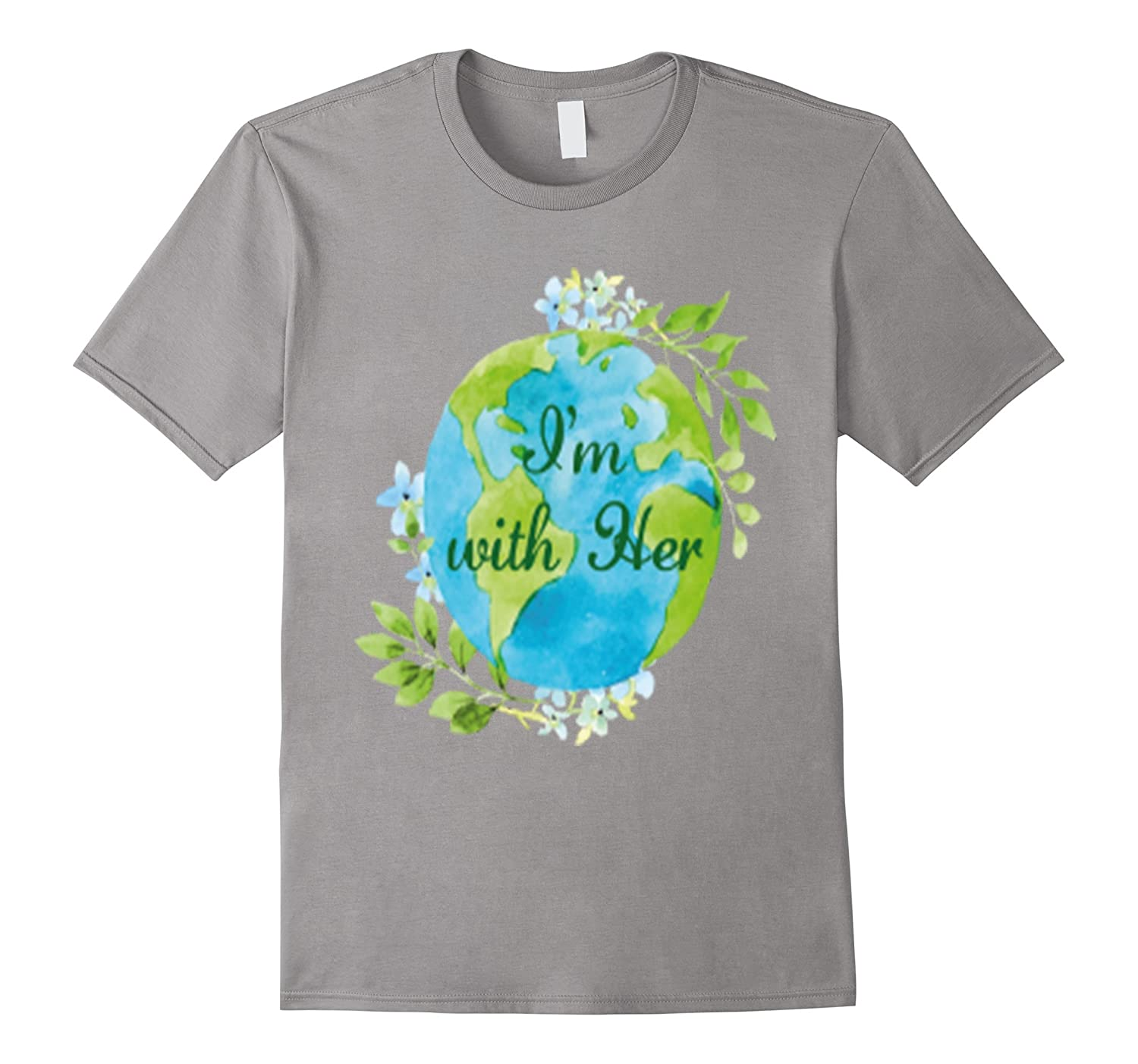I'm With Her - Earth Day - Mother Earth Tshirt-TH