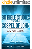 80 Bible Studies on the Gospel of John: You Can Teach!