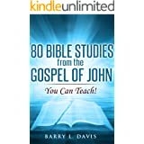80 Bible Studies on the Gospel of John: You Can Teach!