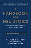A Handbook for New Stoics: How to Thrive in a World Out of Your Control: 52 Week-by-Week Lessons