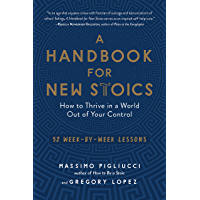 A Handbook for New Stoics: How to Thrive in a World Out of Your Control—52 Week-by-Week Lessons (English Edition)