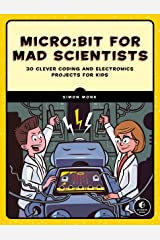 Micro:bit for Mad Scientists: 30 Clever Coding and Electronics Projects for Kids Kindle Edition