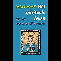 Het spirituele leven: Mystiek voor het dagelijks bestaan