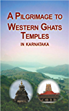 A Pilgrimage to Western Ghats Temples  Karnataka