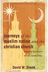 Journeys of the Muslim Nation and the Christian Church (Christians Meeting Muslims) Kindle Edition
