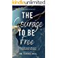 The Courage to Be Free: Stories from Women Powered by Purpose (She Wins! Book 2)