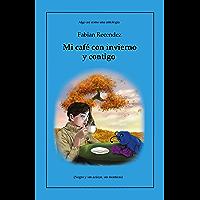 Mi café con invierno y contigo: (Negro y sin azúcar, sin mentiras) (Spanish Edition)