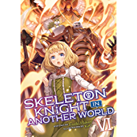 Skeleton Knight in Another World (Light Novel) Vol. 6 (English Edition)