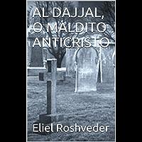 AL DAJJAL, O MALDITO ANTICRISTO