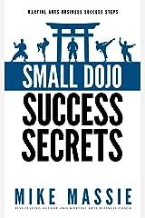 Small Dojo Success Secrets (Martial Arts Business Success Steps Book 1) Kindle Edition