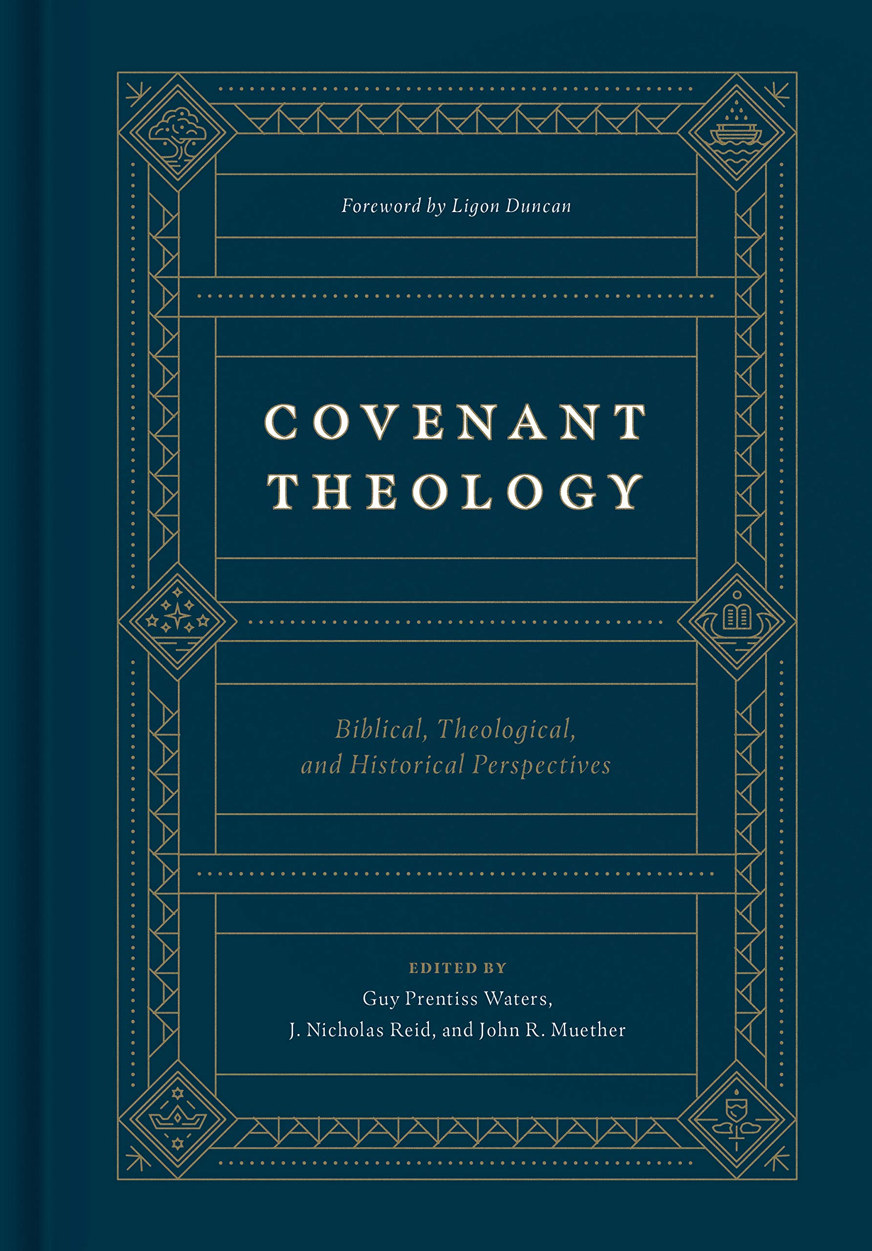 Covenant Theology: Biblical, Theological, and Historical ...