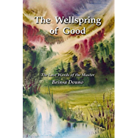 The Wellspring of Good: The Last Words of the Master Beinsa Douno (English Edition)