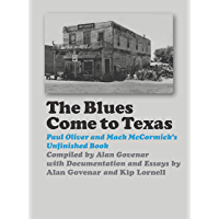 The Blues Come to Texas: Paul Oliver and Mack McCormick's Unfinished Book (John and Robin Dickson Series in Texas Music… book cover