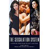 The Sexcalation System: A Step by Step Plan to Get LAID Fast (Make Her Chase You Book 3) (English Edition)