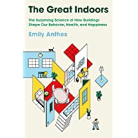 The Great Indoors: The Surprising Science of How Buildings Shape Our Behavior, Health...