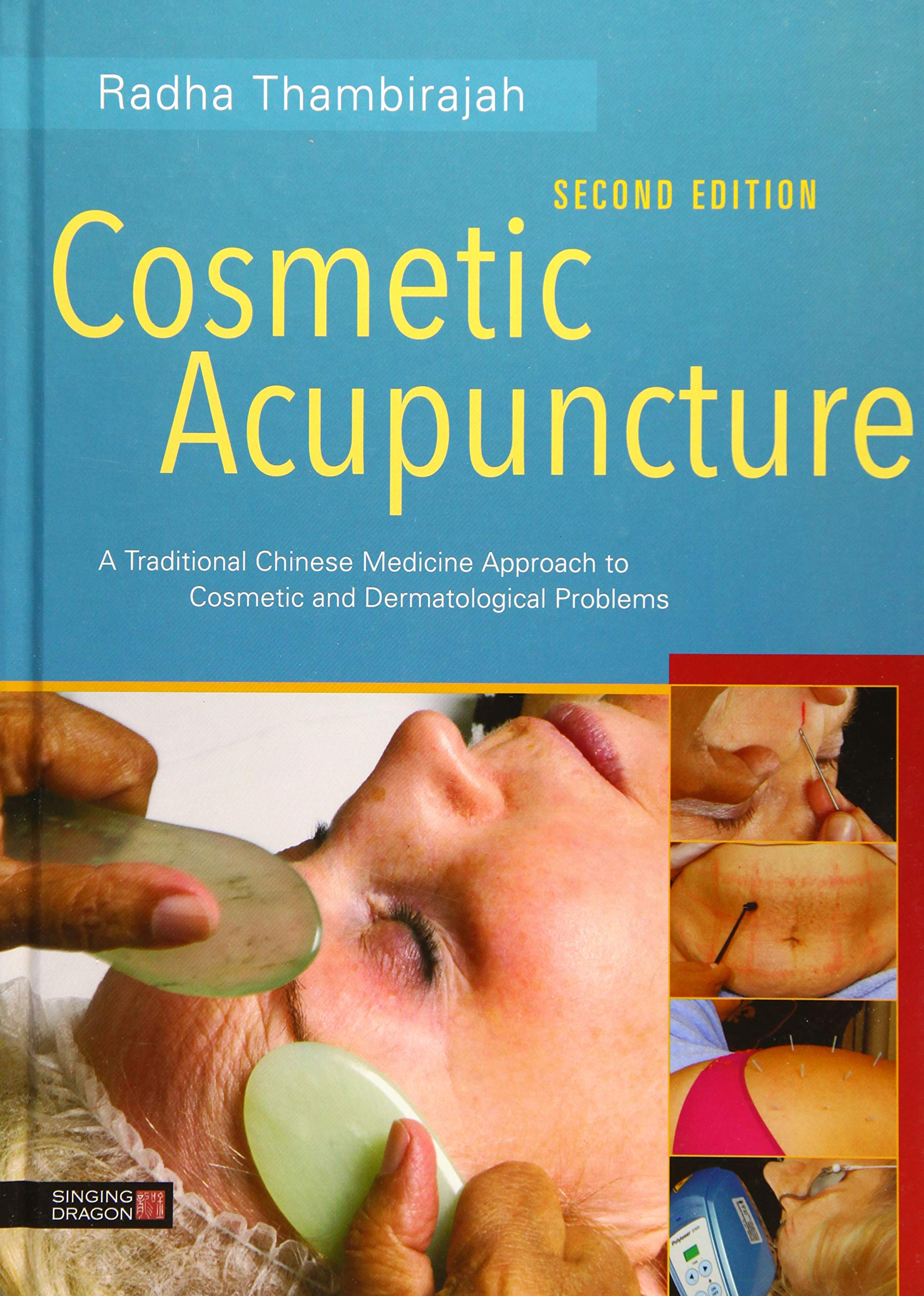 Cosmetic Acupuncture Second Edition  A Traditional Chinese Medicine Approach To Cosmetic And Dermatological Problems